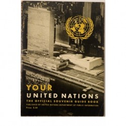 Your United Nations The Official Souvenir Guide Book. The Official Souvenir Guide Book.